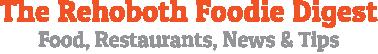 The Rehoboth Foodie Digest: Foodie, Restaurants, News & Tips